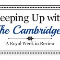 Keeping Up with the Cambridges – March 30