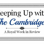 Keeping Up with the Cambridges- May 4