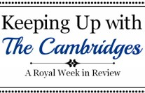 Keeping Up with the Cambridges- September 28